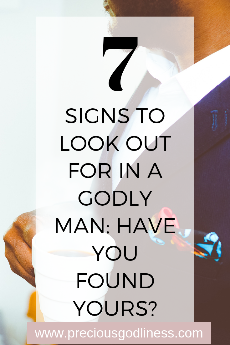 7 signs to look out for in a godly man - preciousgodliness.com